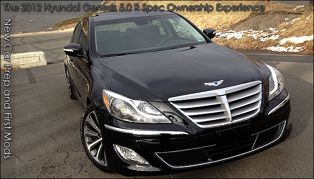 Post image for The 2012 Hyundai Genesis Ownership Experience Blog – New Car Prep & Mods